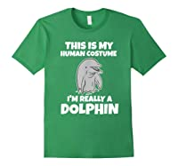 This Is My Human Costume I'm Really A Dolphin Funny Shirts Forest Green