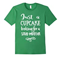 Just A Cupcake Looking For A Stud Muffin T-shirt Forest Green