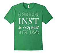 Common Sense Isn T So Common These Days T Shirt Forest Green