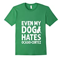 Even My Dog Hates Ocasio Cortez Anti Liberal Pro Trump Shirts Forest Green