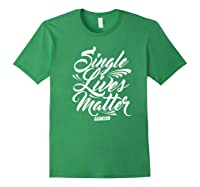 Single Lives Matter Valentine S Day T Shirt Forest Green