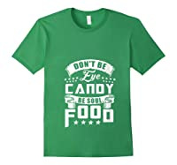 Funny Gift T Shirt Don T Be Eye Candy Be Soul Food T Shirt Forest Green