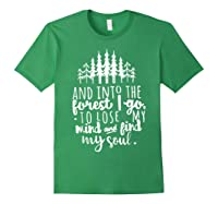 Into The Forest I Go To Lose My Mind And Find My Soul Shirt Forest Green