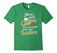 Childcare Provider Daycare Tea Coffee Lover May Your Shirts Forest Green