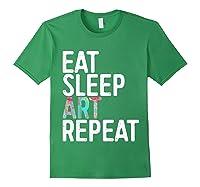 Eat Sleep Art Repeat T Shirt Funny Artist Creative Gift T Shirt Forest Green
