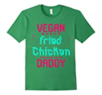 Vegan Fried Chicken Daddy Fun Wing Diner Quote T Shirt Forest Green