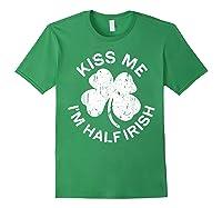 Kiss Me I M Half Irish T Shirt Saint Patrick Day Gift Shirt Forest Green