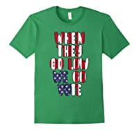 When They Go Low We Go Vote America Election T Shirt Forest Green