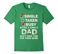 Single Taken Busy Being A Single Dad Funny Father T Shirt Forest Green
