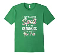 I Don't Always Spoil My Grand Oh Wait Yes I Do Grandma Shirts Forest Green