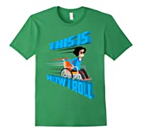 This Is How I Roll Shirt   Funny Wheelchair T-shirt Gift Forest Green