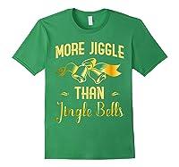 Christmas More Jiggle Than Jingle Bells T-shirt Forest Green