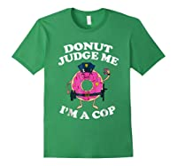 Donut Judge Me I'm A Cop, Funny Police Officer Shirt Forest Green