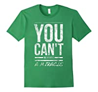 You Cant Measure A Miracle Shirts Forest Green