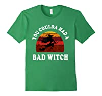 You Coulda Had A Bad Witch Vintage Custom Gift Halloween Shirts Forest Green