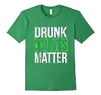 Funny Saint Patricks Day Drunk Lives Matter Drinking T Shirt Forest Green