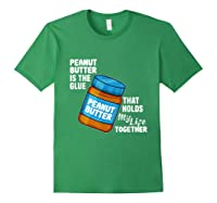 Peanut Butter Is The Glue That Hold My Life Together Shirt Forest Green