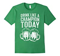 Drink Like A Champion Today T Shirt Saint Patrick Day Gift Forest Green
