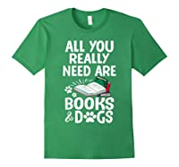 All You Really Need Are Books Dogs T Shirt Forest Green
