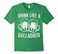 Drink Like A Gallagher T Shirt Saint Patrick Day Gift Forest Green