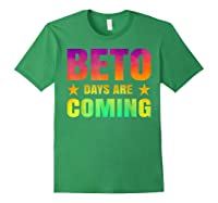 Beto O Rourke T Shirt Beto Days Are Coming Forest Green