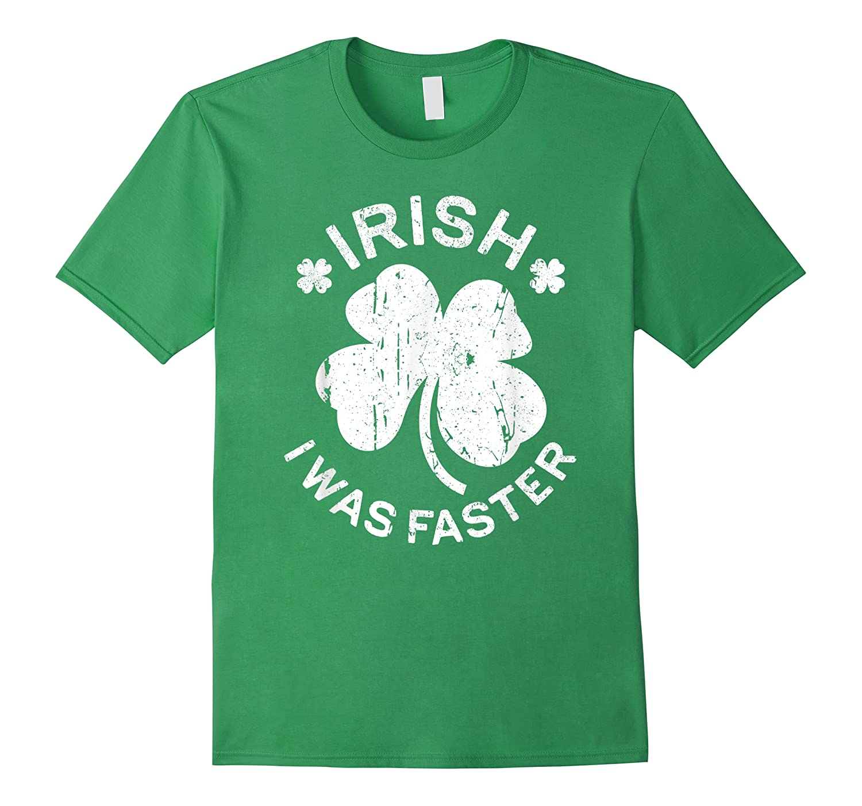 Irish I Was Faster T Shirt Saint Patrick Day Gift Shirt