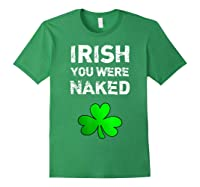 Irish You Were Naked Funny St Saint Patrick S Day T Shirt Forest Green