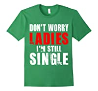 Don T Worry I M Still Single T Funny Gift Shirts Forest Green