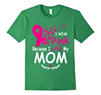 I Wear Pink Because I Love My Mom Breast Cancer Awareness T Shirt Forest Green