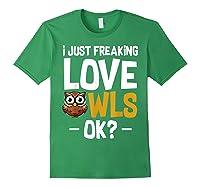 I Just Freaking Love Owls Ok Funny Animal Bird Lover Kawaii T Shirt Forest Green