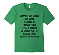 Some Mothers Be Like I Need A Break But Don T Trust A Soul T Shirt Forest Green