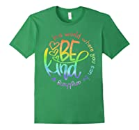 In World Where You Can Be Anything Be Kind Kindness Shirts Forest Green