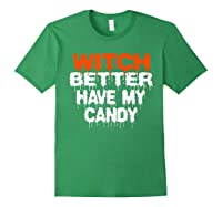 Witch Better Have My Candy T-shirt Funny Halloween Forest Green