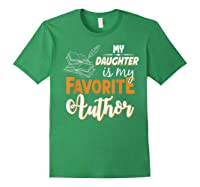 My Daughter Is My Favorite Author Gift Book Lovers Writer T Shirt Forest Green