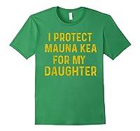 Protect Mauna Kea For My Daughter Kupuna Ku Kiai Shirts Forest Green