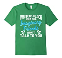 Writer S Block When Your Imaginary Friends Won T Talk To You T Shirt Forest Green