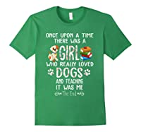 Once Upon A Time There Was A Girl Love Dogs Teaching Shirt T Shirt Forest Green