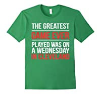 The Greatest Game Ever Played Wednesday In Cleveland Shirts Forest Green