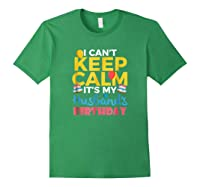 I Cant Keep Calm Its My Husbands Birthday Shirt Forest Green