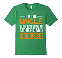 I M The Uncle So I M Just Going To Sit Here And Drink Beer T Shirt Forest Green