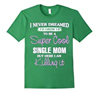 Super Cool Single Mom Killing It T Shirt Funny Cool Gift Forest Green