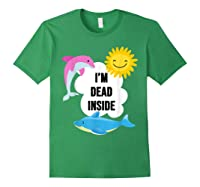 I'm Dead Inside Cheerful Dolphins And Sunshine Shirts Forest Green