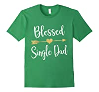 Funny Arrow Blessed Single Dad T Shirt Gift For Thanksgiving Forest Green