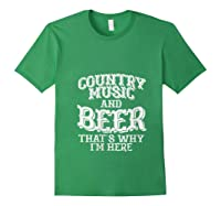 Country Music And Beer Thats Why Im Here Funny Vacation Gift T-shirt Forest Green