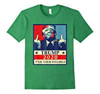 Trump 2020 Fuck Your Feelings Election T Shirt Forest Green