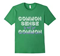 Common Sense Aint Common Shirts Forest Green