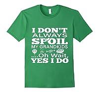 Don't Always Spoil My Grand Funny Grandpa Grandma Gift Shirts Forest Green