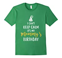Can T Keep Calm T S My Mommy S Birthday Shirts Forest Green