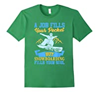 A Job Fills Your Pocket But Snowboarding Fills Your Soul T Shirt Forest Green