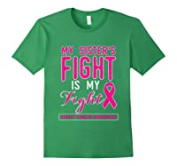 Breast Cancer Awareness Month My Sisters Fight Is My Fight T Shirt Forest Green